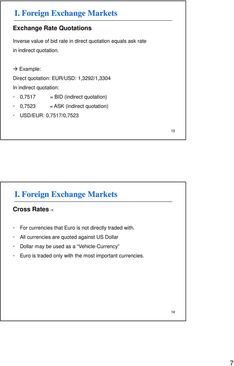 (indirect quotation) USD/EUR: 0,7517/0,7523 13 Cross Rates /1 For currencies that Euro is not directly traded with.