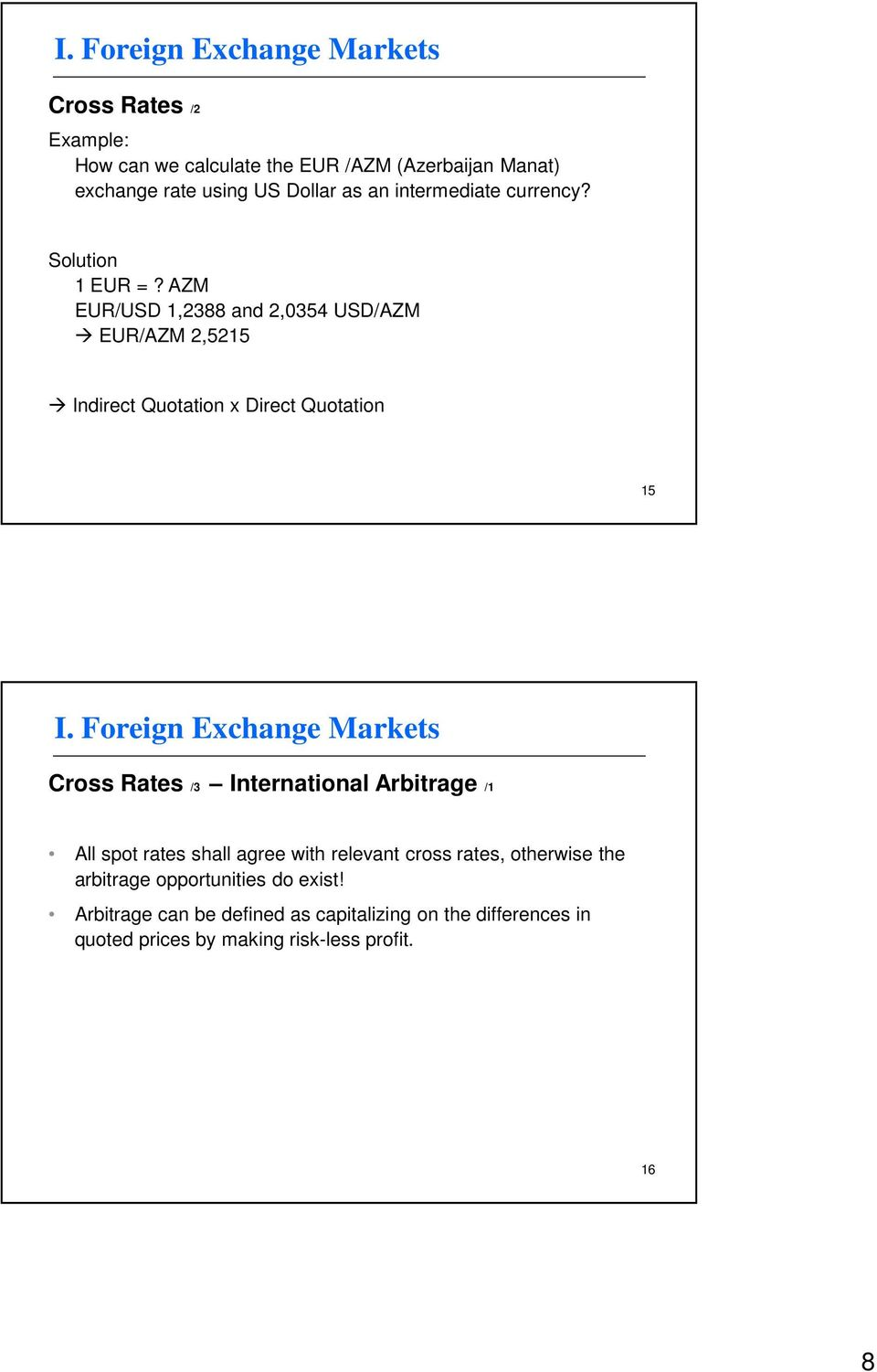 AZM EUR/USD 1,2388 and 2,0354 USD/AZM EUR/AZM 2,5215 Indirect Quotation x Direct Quotation 15 Cross Rates /3 International