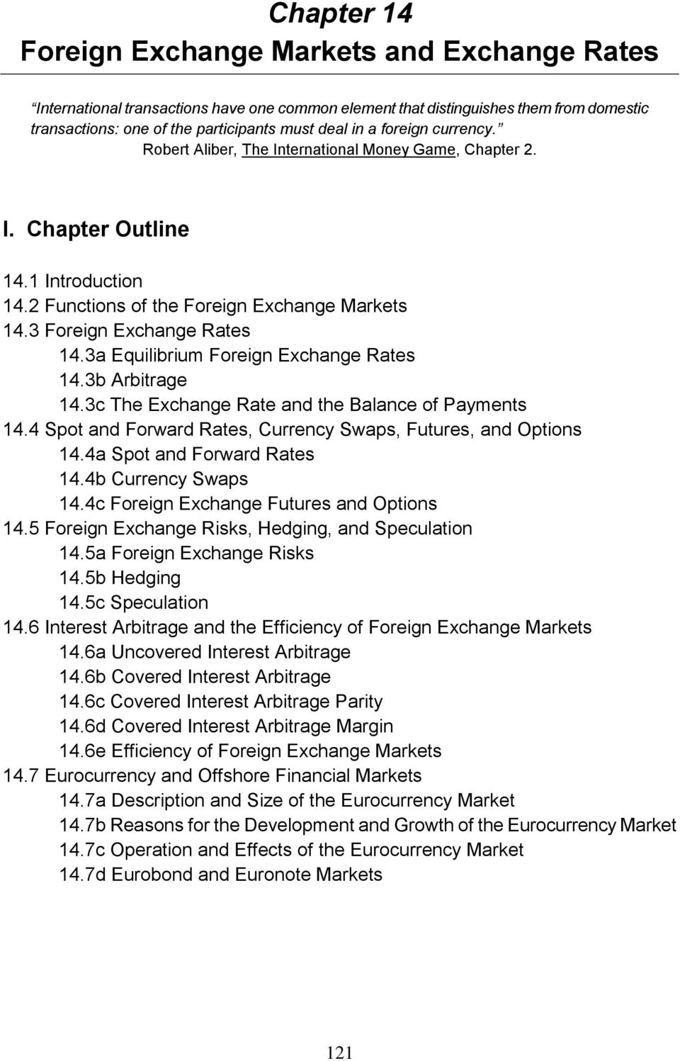 3a Equilibrium Foreign Exchange Rates 14.3b Arbitrage 14.3c The Exchange Rate and the Balance of Payments 14.4 Spot and Forward Rates, Currency Swaps, Futures, and Options 14.