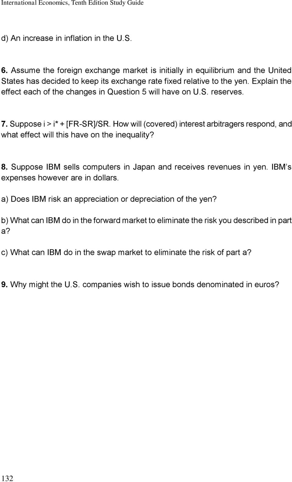 Explain the effect each of the changes in Question 5 will have on U.S. reserves. 7. Suppose i > i* + [FR-SR]/SR.