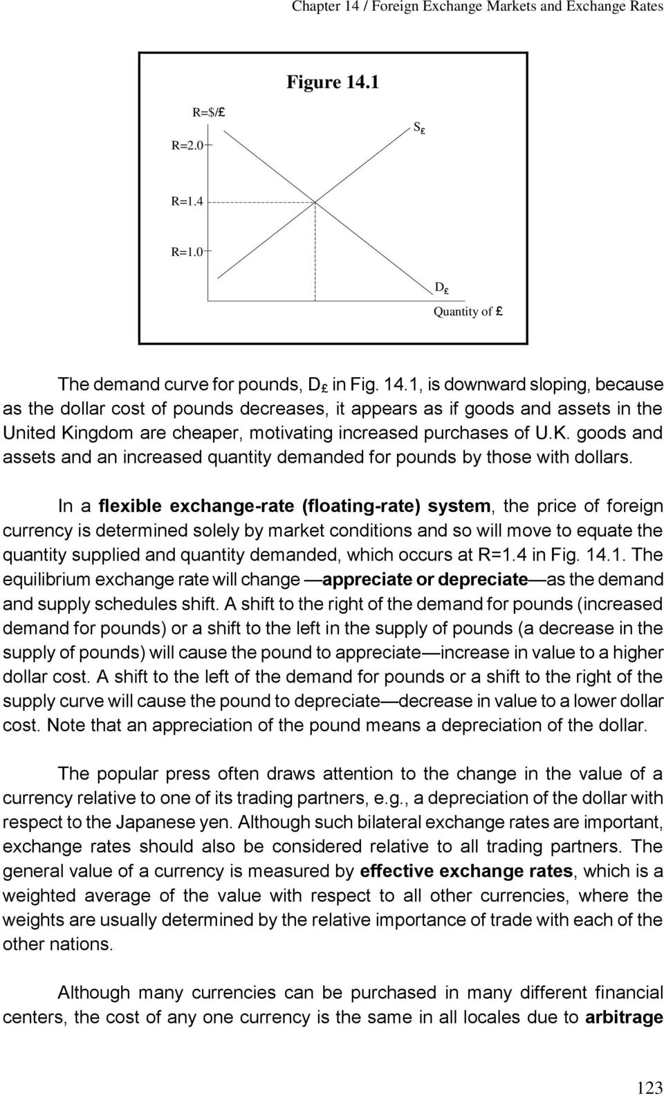 In a flexible exchange-rate (floating-rate) system, the price of foreign currency is determined solely by market conditions and so will move to equate the quantity supplied and quantity demanded,