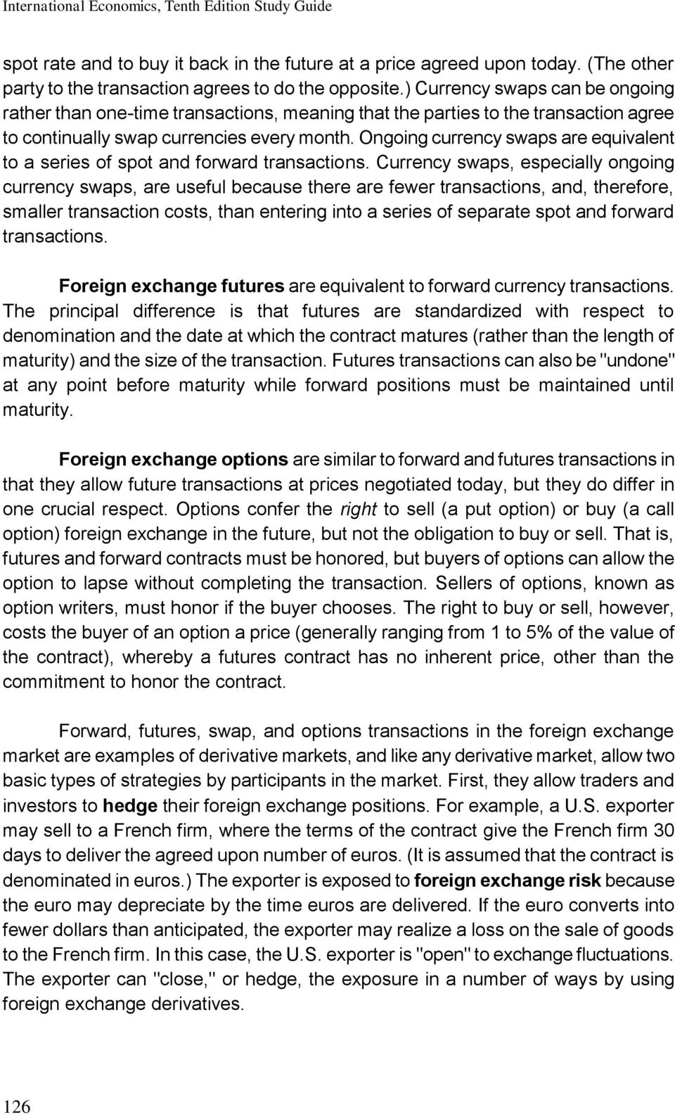 Ongoing currency swaps are equivalent to a series of spot and forward transactions.
