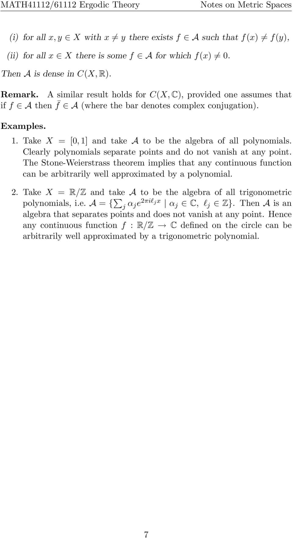 Clearly polynomials separate points and do not vanish at any point. The Stone-Weierstrass theorem implies that any continuous function can be arbitrarily well approximated by a polynomial. 2.