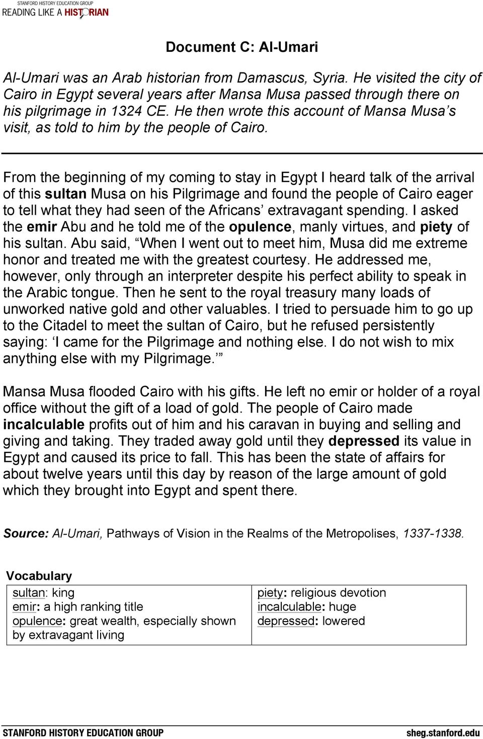 From the beginning of my coming to stay in Egypt I heard talk of the arrival of this sultan Musa on his Pilgrimage and found the people of Cairo eager to tell what they had seen of the Africans