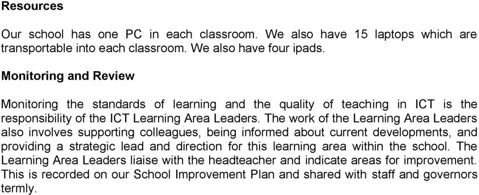 The work of the Learning Area Leaders also involves supporting colleagues, being informed about current developments, and providing a strategic lead and direction for