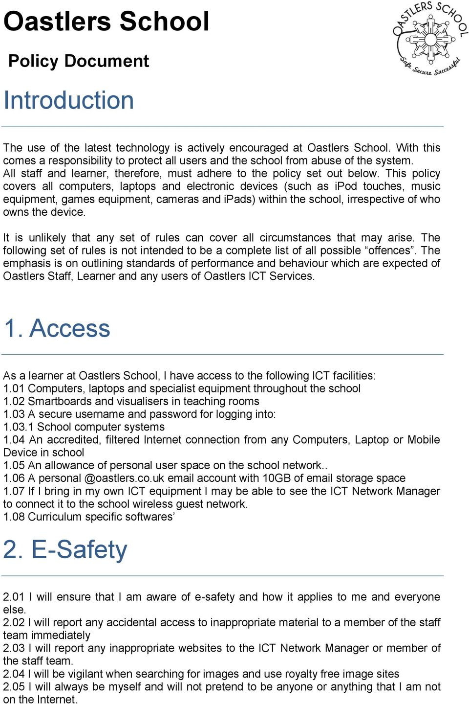 This policy covers all computers, laptops and electronic devices (such as ipod touches, music equipment, games equipment, cameras and ipads) within the school, irrespective of who owns the device.