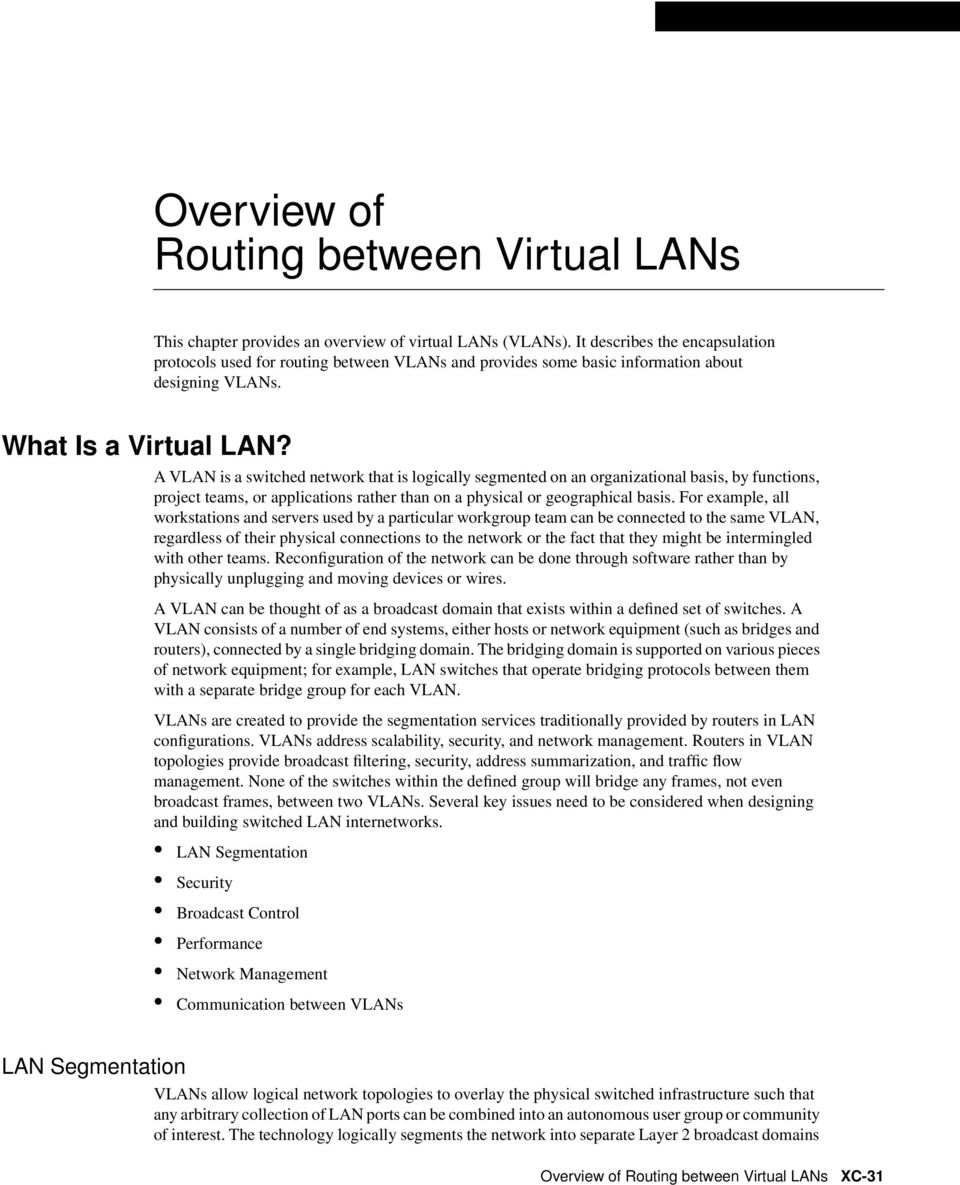 A VLAN is a switched network that is logically segmented on an organizational basis, by functions, project teams, or applications rather than on a physical or geographical basis.