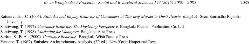 Consumer Behavior: The Marketing Perspective. Bangkok: Phanich Publication Co. Ltd. Santiwong, T. (1998). Marketing for Managers.