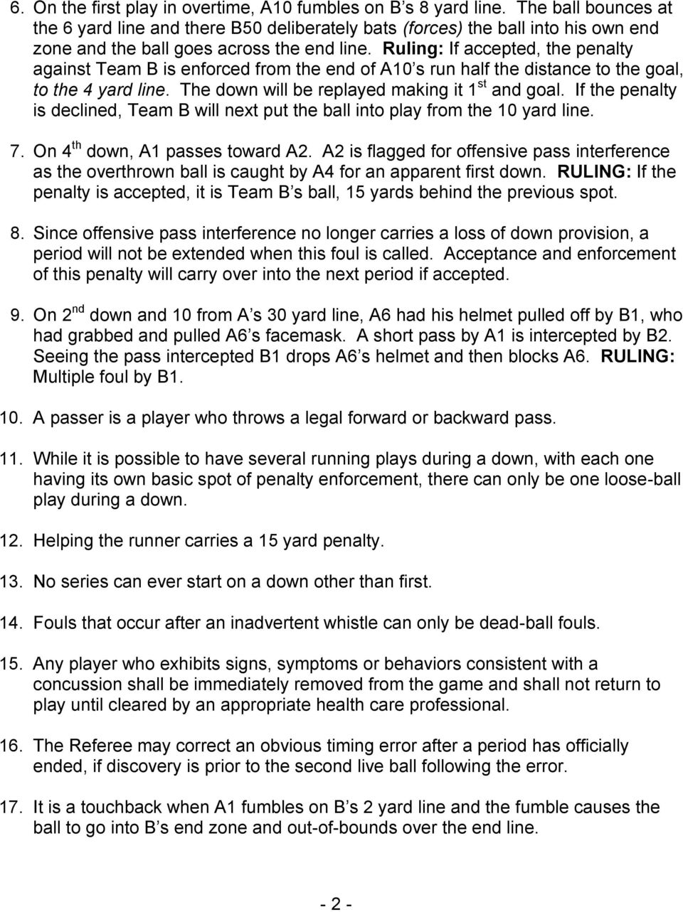 Ruling: If accepted, the penalty against Team B is enforced from the end of A10 s run half the distance to the goal, to the 4 yard line. The down will be replayed making it 1 st and goal.