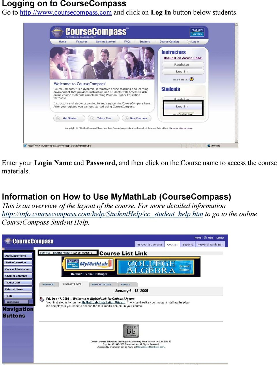 Information on How to Use MyMathLab (CourseCompass) This is an overview of the layout of the course.