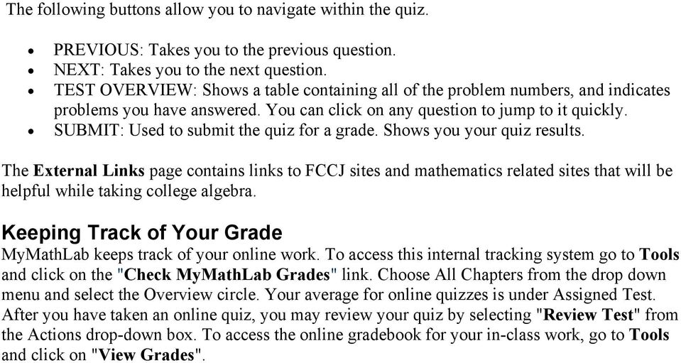 SUBMIT: Used to submit the quiz for a grade. Shows you your quiz results.