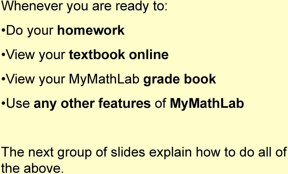 book Use any other features of MyMathLab The next