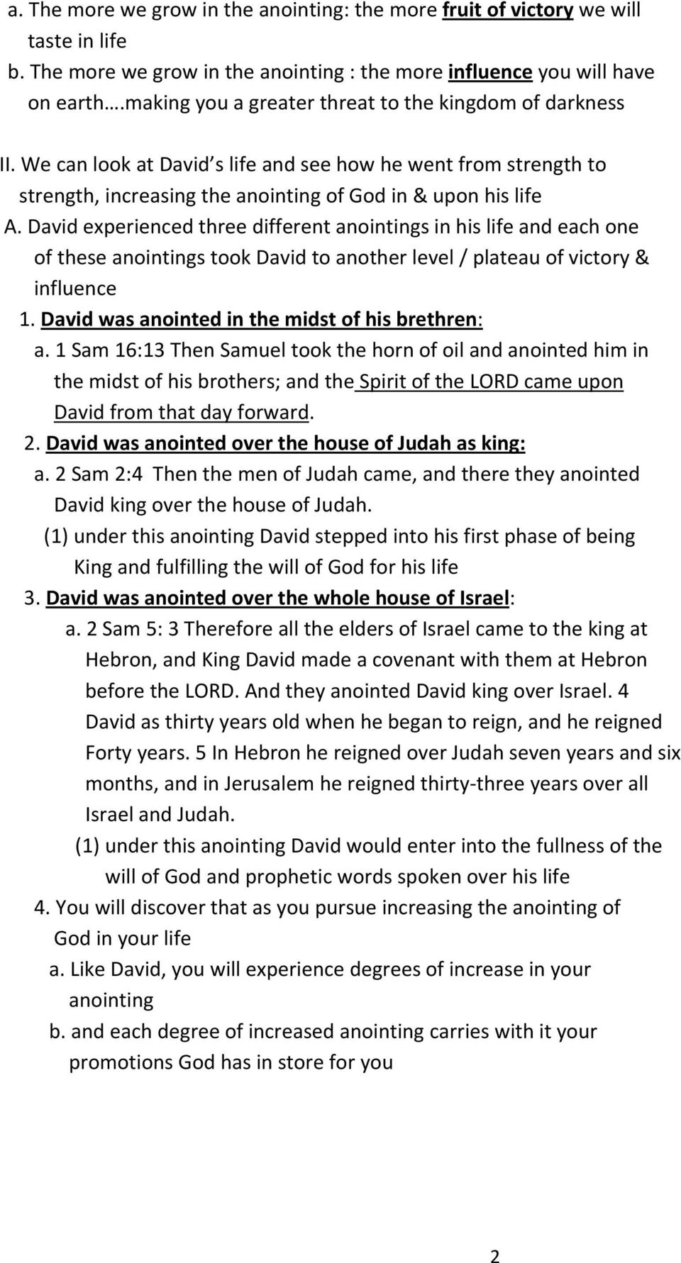 David experienced three different anointings in his life and each one of these anointings took David to another level / plateau of victory & influence 1.