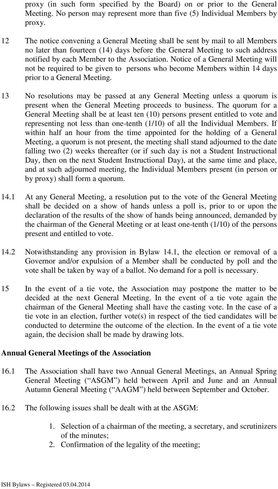 Notice of a General Meeting will not be required to be given to persons who become Members within 14 days prior to a General Meeting.