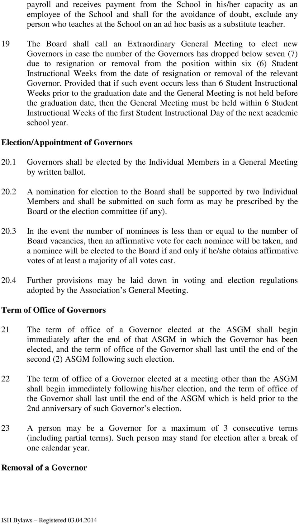 19 The Board shall call an Extraordinary General Meeting to elect new Governors in case the number of the Governors has dropped below seven (7) due to resignation or removal from the position within