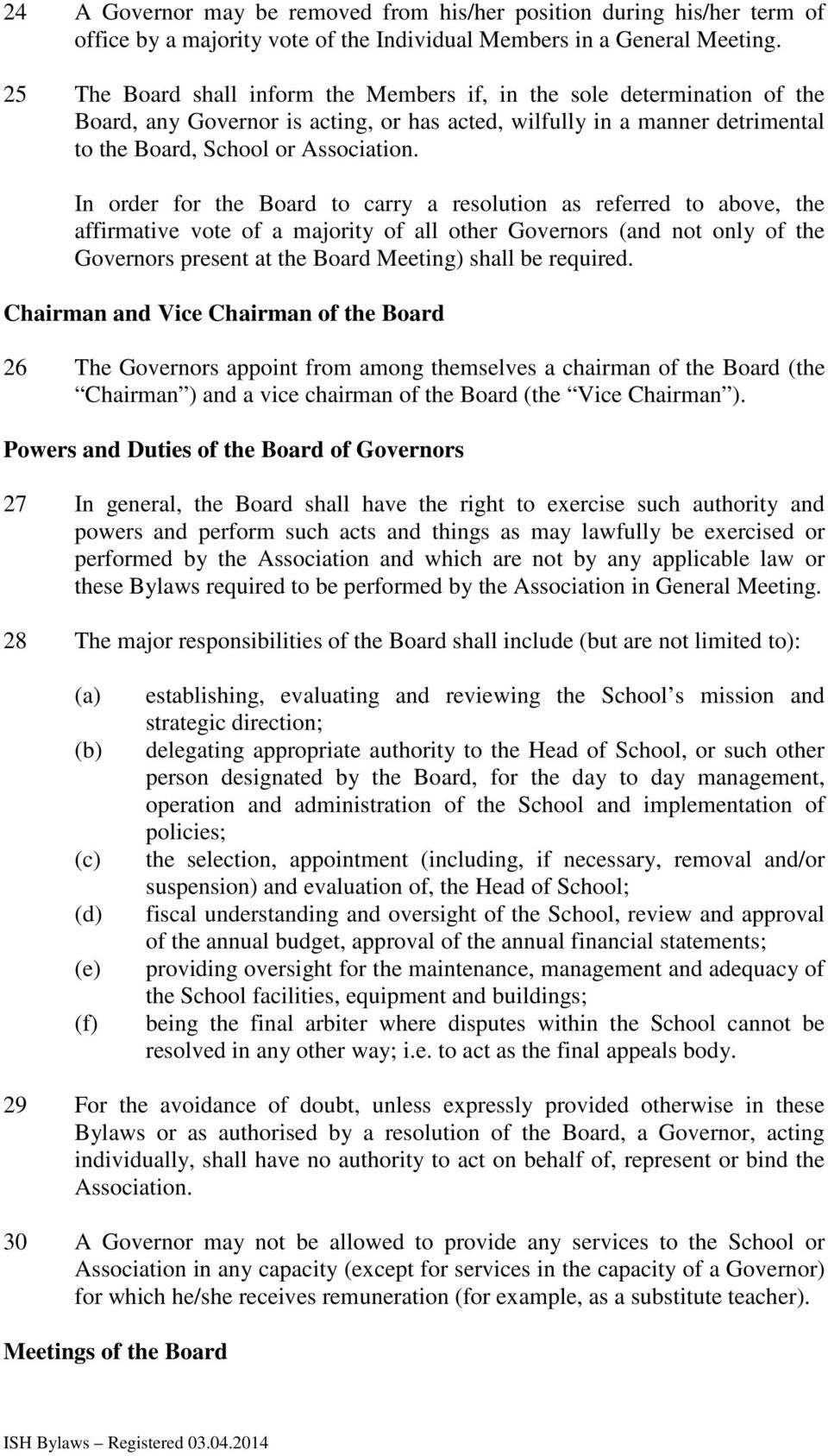 In order for the Board to carry a resolution as referred to above, the affirmative vote of a majority of all other Governors (and not only of the Governors present at the Board Meeting) shall be