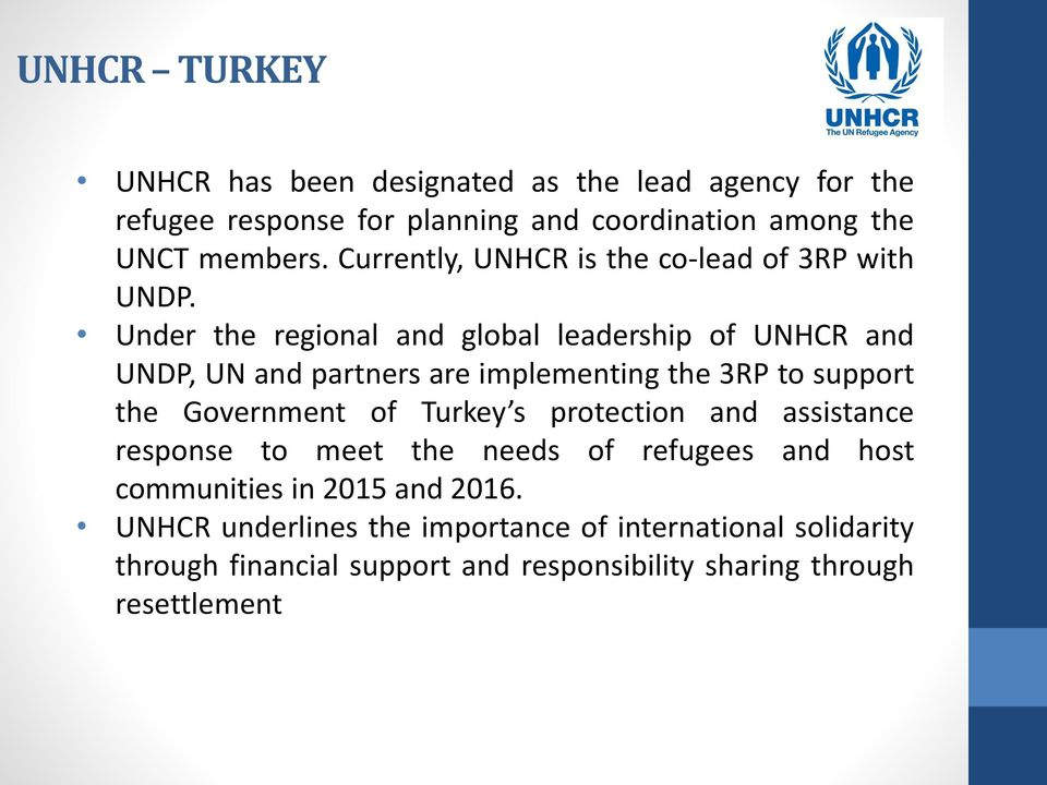 Under the regional and global leadership of UNHCR and UNDP, UN and partners are implementing the 3RP to support the Government of Turkey s