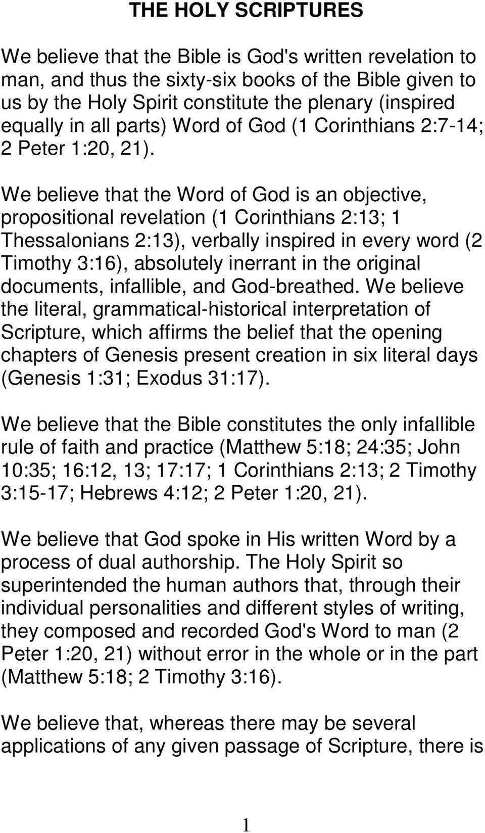 We believe that the Word of God is an objective, propositional revelation (1 Corinthians 2:13; 1 Thessalonians 2:13), verbally inspired in every word (2 Timothy 3:16), absolutely inerrant in the