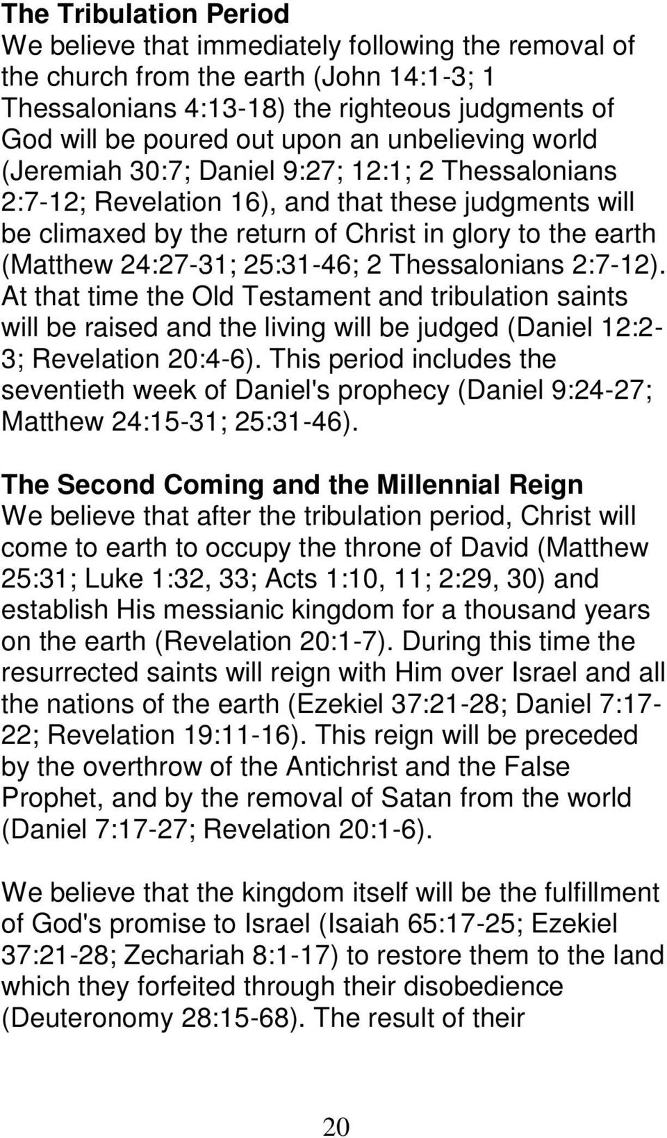 25:31-46; 2 Thessalonians 2:7-12). At that time the Old Testament and tribulation saints will be raised and the living will be judged (Daniel 12:2-3; Revelation 20:4-6).