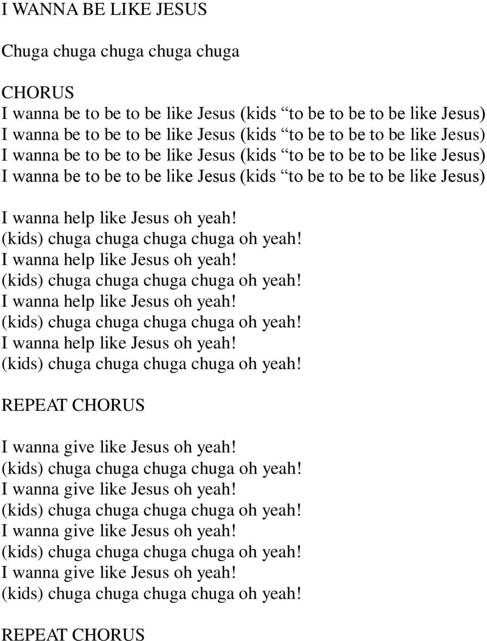 (kids) chuga chuga chuga chuga oh yeah! I wanna help like Jesus oh yeah! (kids) chuga chuga chuga chuga oh yeah! I wanna help like Jesus oh yeah! (kids) chuga chuga chuga chuga oh yeah! I wanna help like Jesus oh yeah! (kids) chuga chuga chuga chuga oh yeah! I wanna give like Jesus oh yeah!
