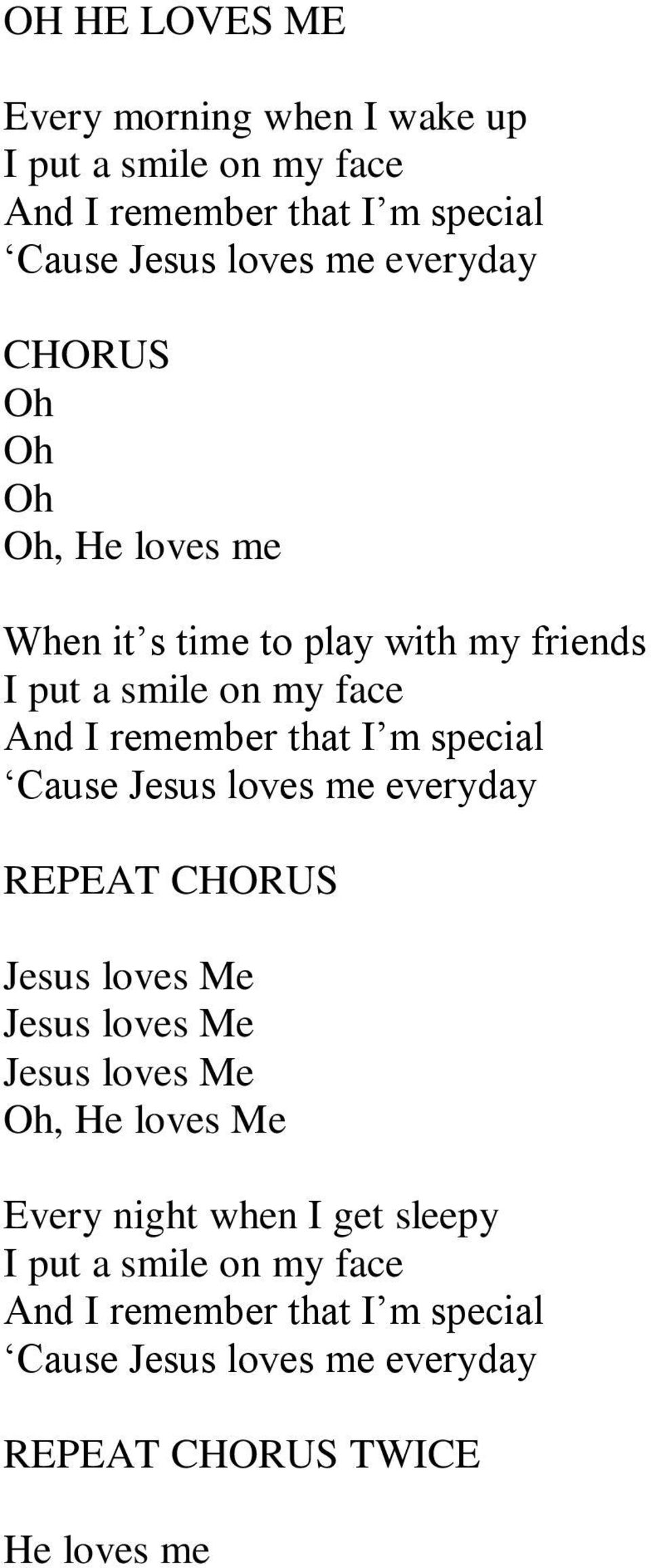 that I m special Cause Jesus loves me everyday Jesus loves Me Jesus loves Me Jesus loves Me Oh, He loves Me Every night