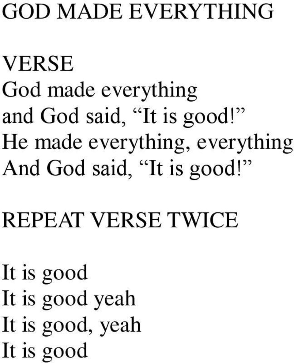 He made everything, everything And God  REPEAT