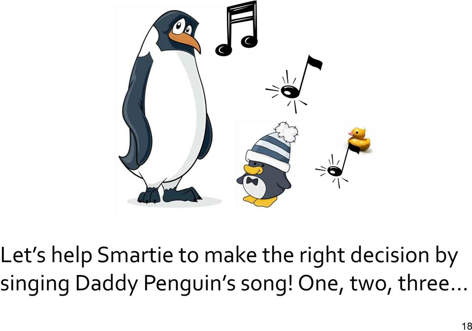 by singing Daddy Penguin