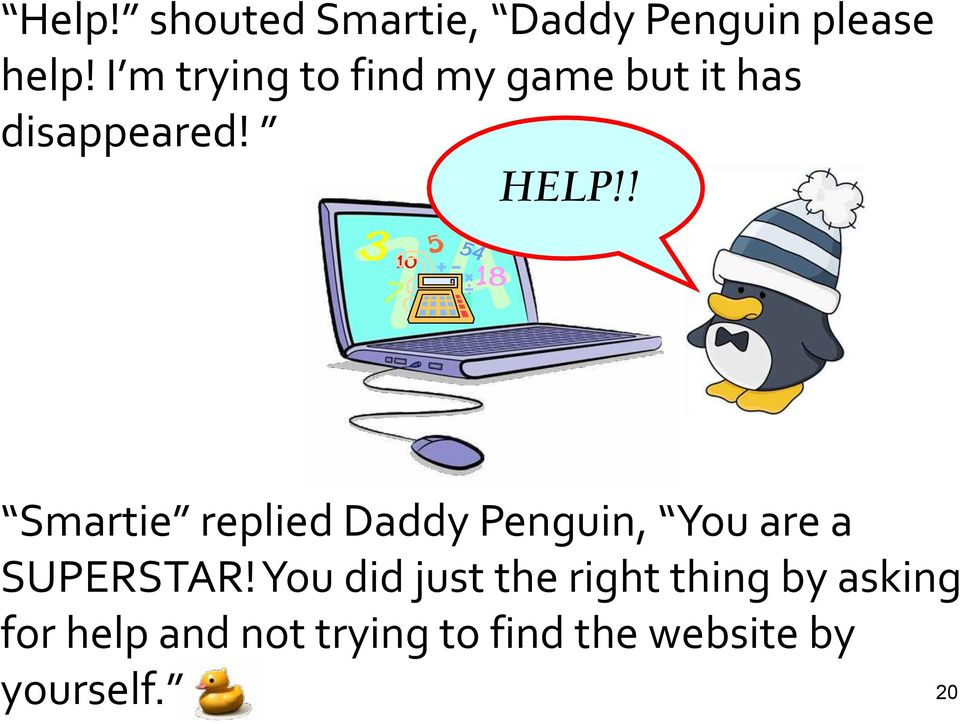 ! Smartie replied Daddy Penguin, You are a SUPERSTAR!