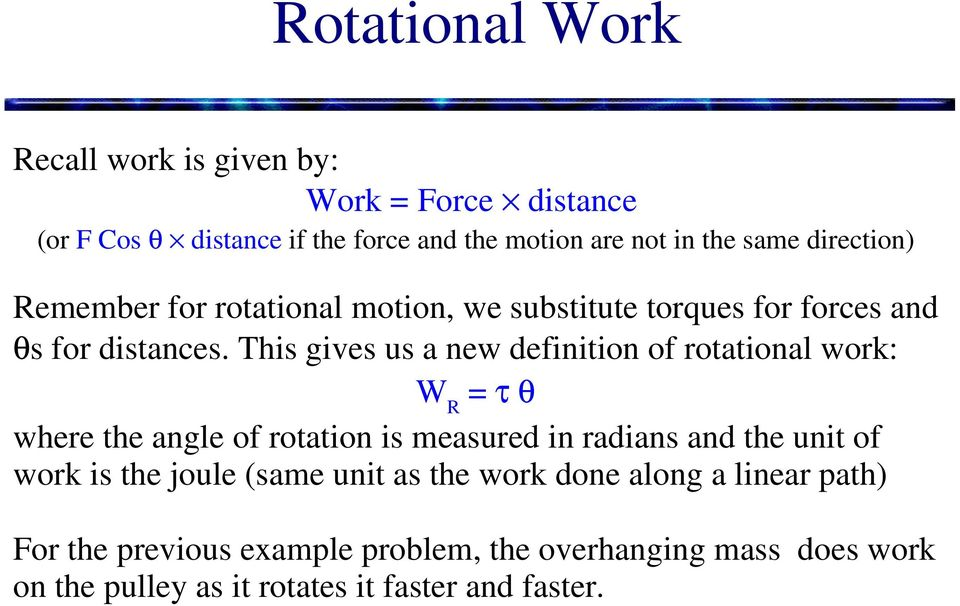 This gives us a new definition of rotational work: W R = τ θ where the angle of rotation is measured in radians and the unit of work