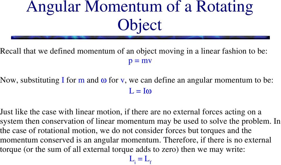 conservation of linear momentum may be used to solve the problem.