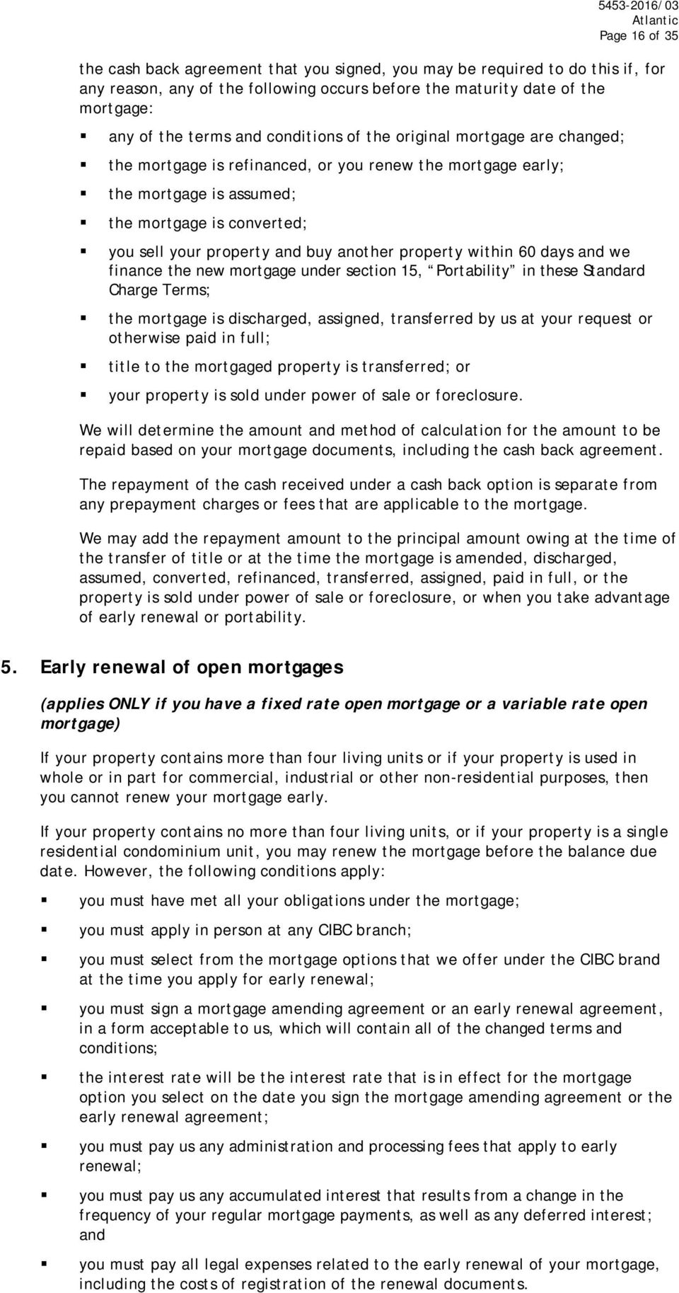 another property within 60 days and we finance the new mortgage under section 15, Portability in these Standard Charge Terms; the mortgage is discharged, assigned, transferred by us at your request