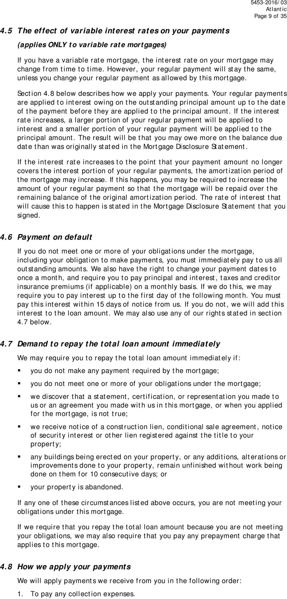 time. However, your regular payment will stay the same, unless you change your regular payment as allowed by this mortgage. Section 4.8 below describes how we apply your payments.