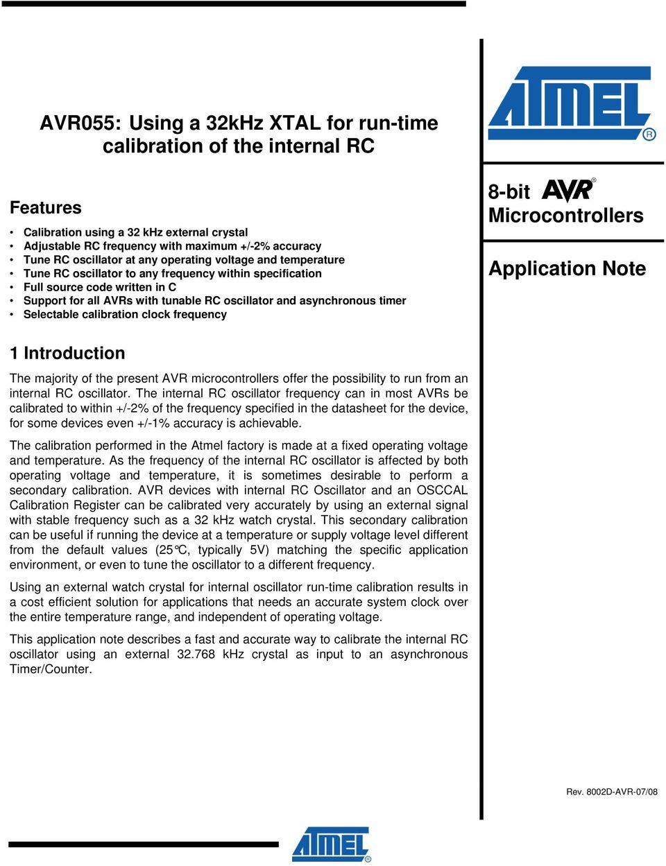 Selectable calibration clock frequency 8-bit Microcontrollers Application Note 1 Introduction The majority of the present AVR microcontrollers offer the possibility to run from an internal RC