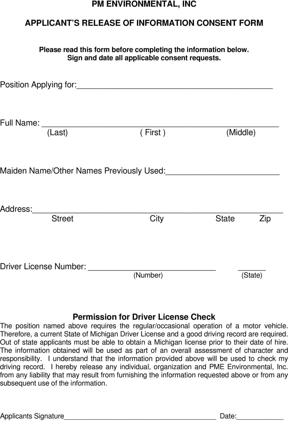 License Check The position named above requires the regular/occasional operation of a motor vehicle. Therefore, a current State of Michigan Driver License and a good driving record are required.