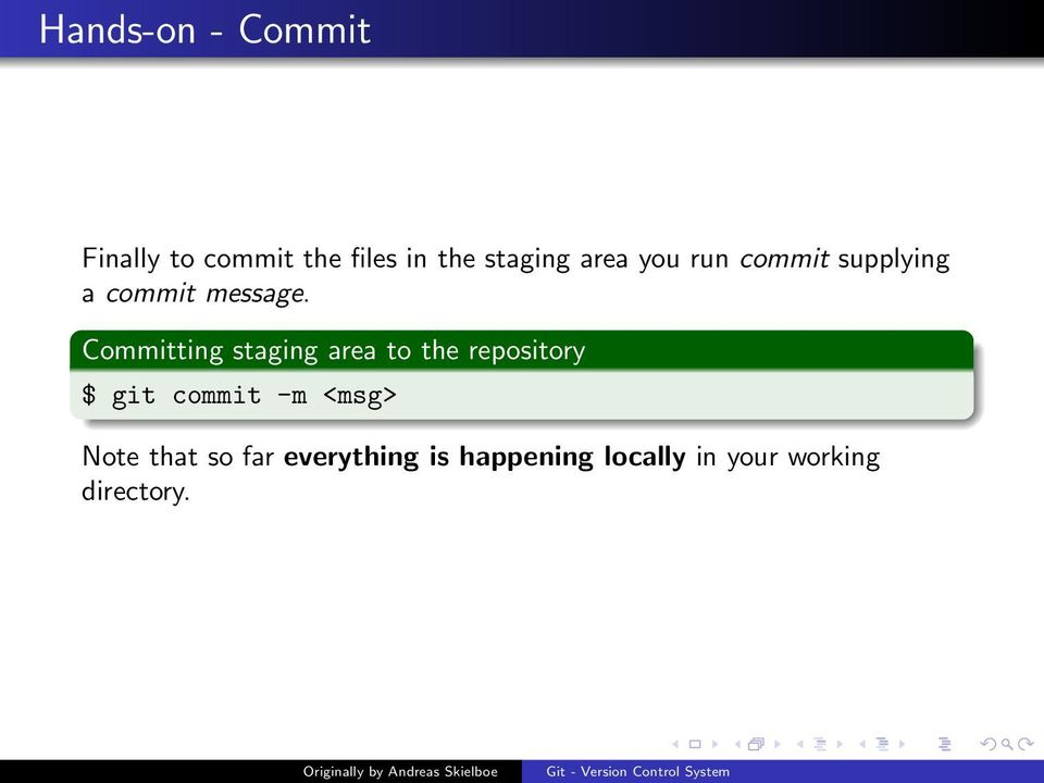 Committing staging area to the repository $ git commit -m