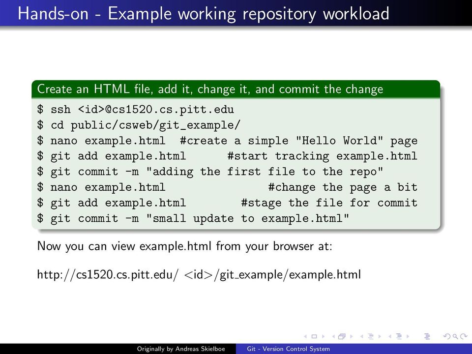 "html $ git commit -m ""adding the first file to the repo"" $ nano example.html #change the page a bit $ git add example."
