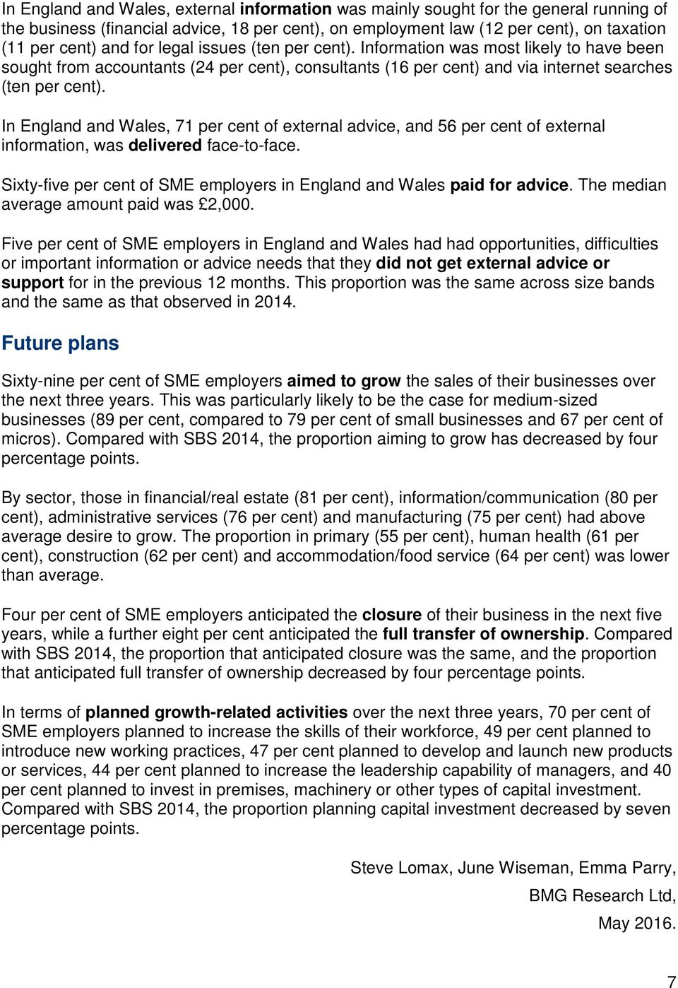 In England and Wales, 71 per cent of external advice, and 56 per cent of external information, was delivered face-to-face. Sixty-five per cent of SME employers in England and Wales paid for advice.