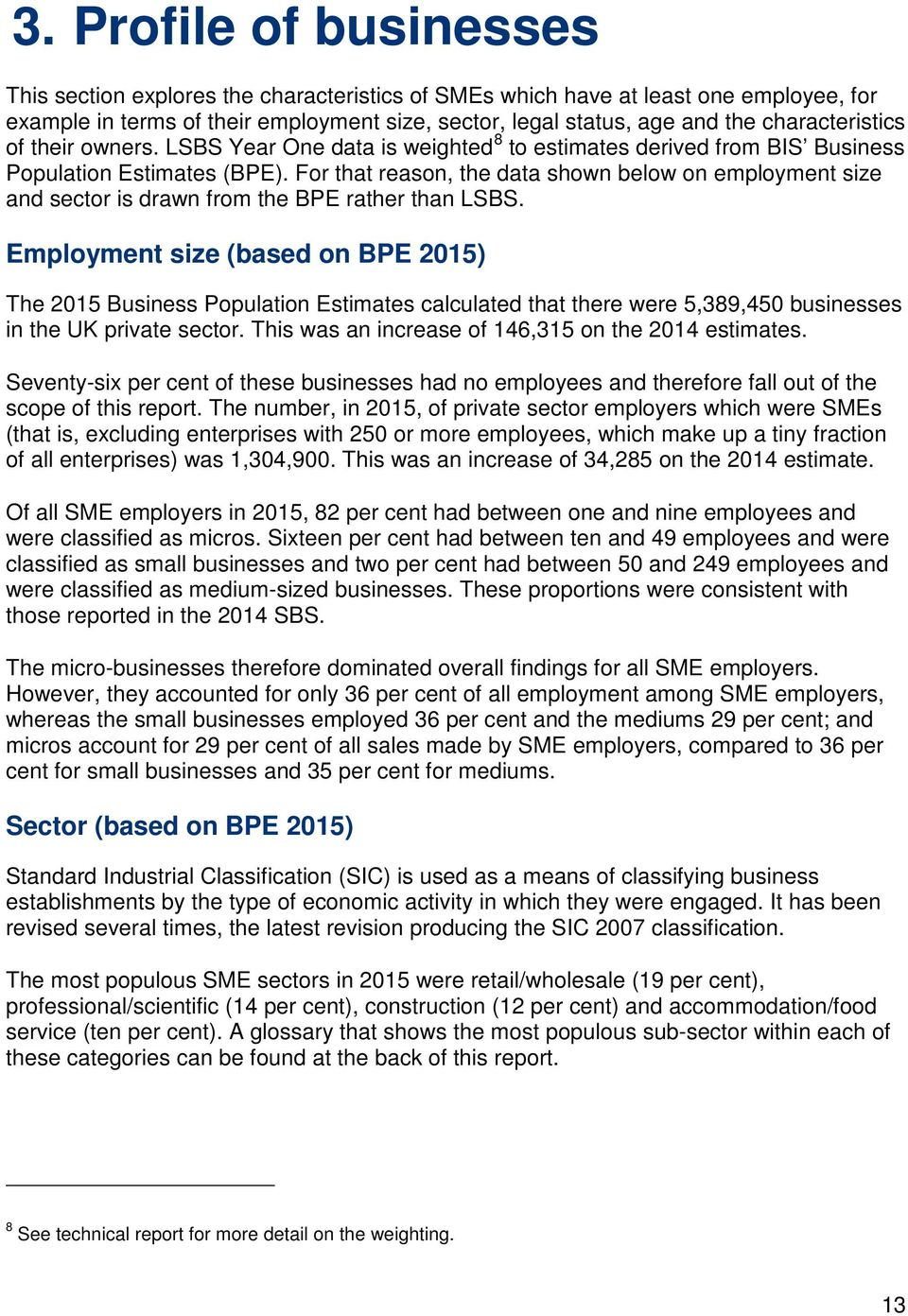 For that reason, the data shown below on employment size and sector is drawn from the BPE rather than LSBS.