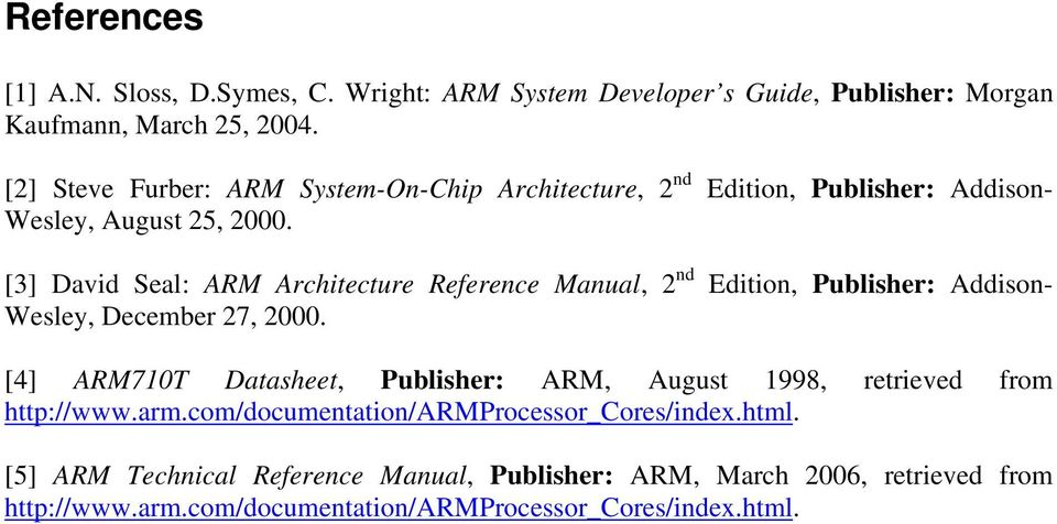 [3] David Seal: ARM Architecture Reference Manual, 2 nd Edition, Publisher: Addison- Wesley, December 27, 2000.