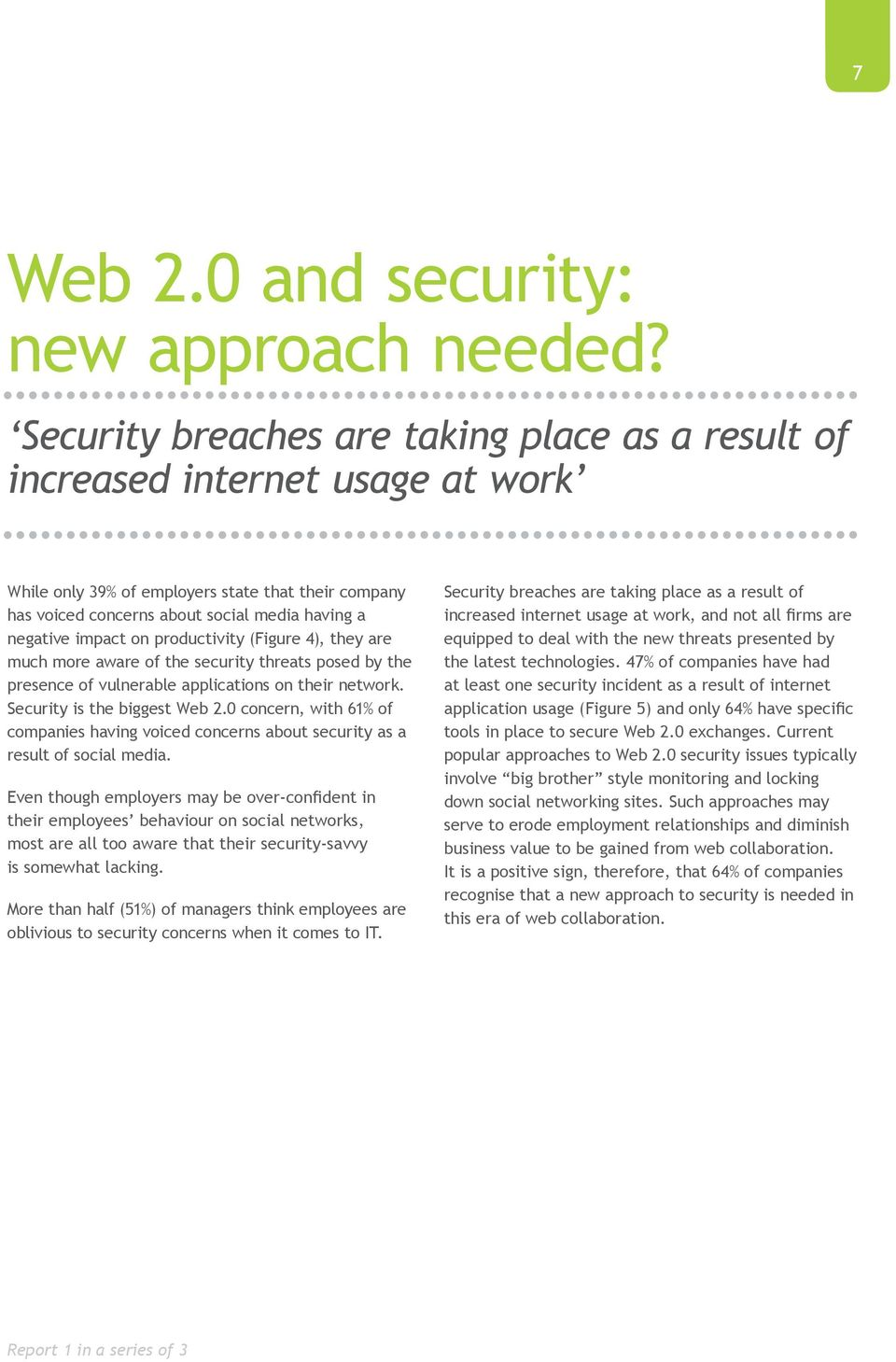 on productivity (Figure 4), they are much more aware of the security threats posed by the presence of vulnerable applications on their network. Security is the biggest Web 2.