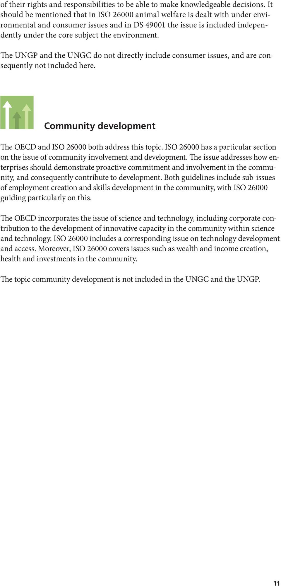 environment. The UNGP and the UNGC do not directly include consumer issues, and are consequently not included here. Community development The OECD and ISO 26000 both address this topic.