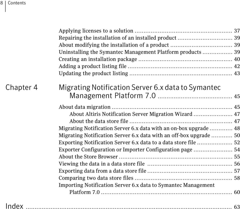 .. 43 Chapter 4 Migrating Notification Server 6.x data to Symantec Management Platform 7.0... 45 About data migration... 45 About Altiris Notification Server Migration Wizard.