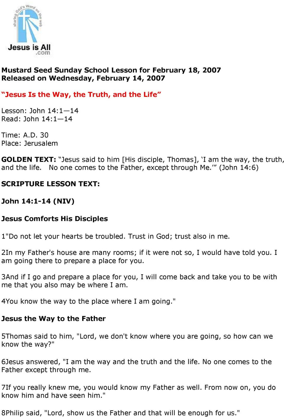"(John 14:6) SCRIPTURE LESSON TEXT: John 14:1-14 (NIV) Jesus Comforts His Disciples 1""Do not let your hearts be troubled. Trust in God; trust also in me."