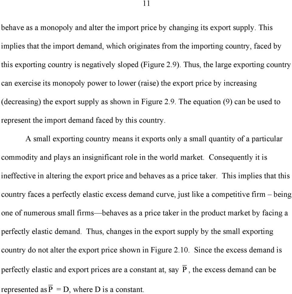 Thus, the lrge exporting country cn exercise its monopoly power to lower (rise) the export price by incresing (decresing) the export supply s shown in Figure 2.9.
