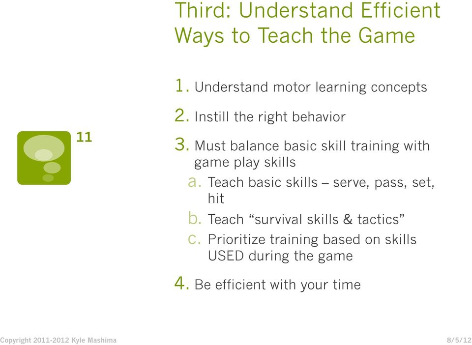 Must balance basic skill training with game play skills a.