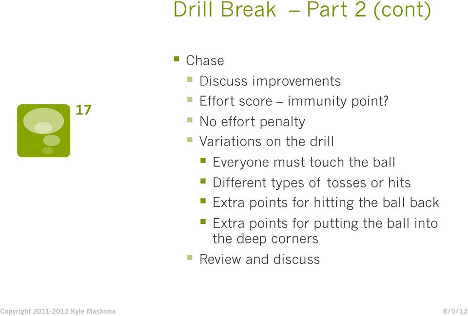 No effort penalty Variations on the drill Everyone must touch the ball