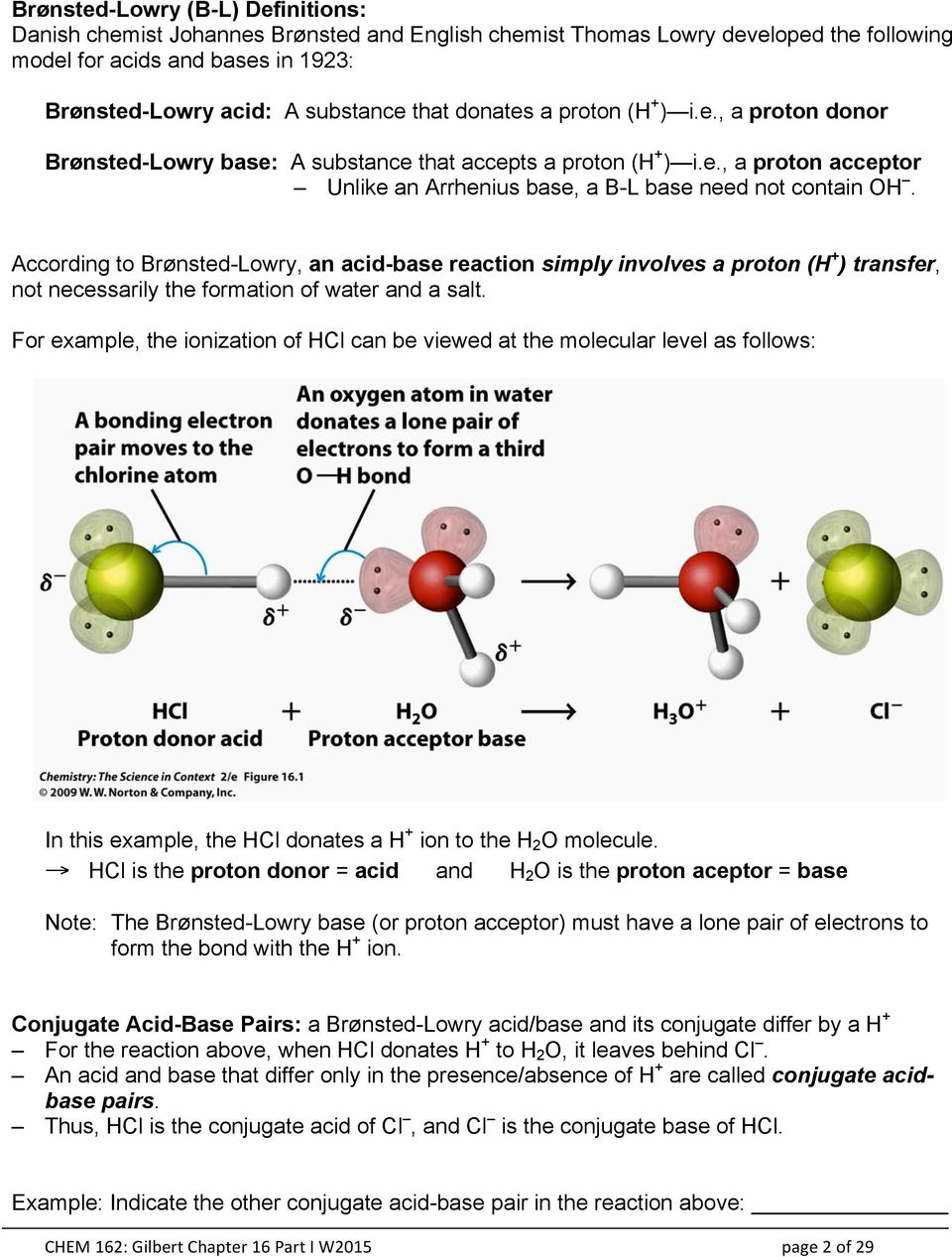 According to Brønsted-Lowry, an acid-base reaction simply involves a proton (H + ) transfer, not necessarily the formation of water and a salt.