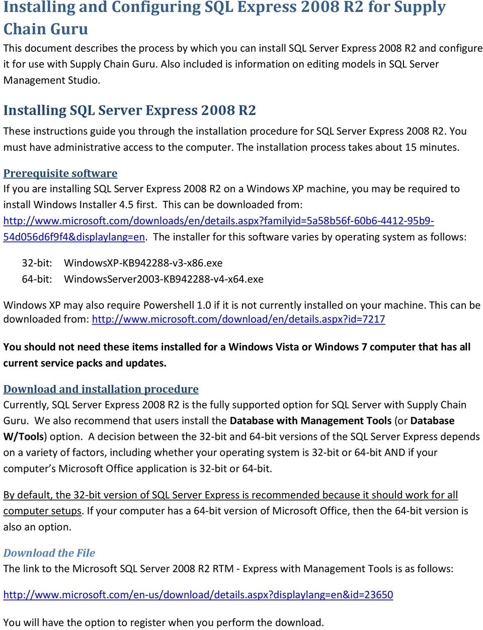 Installing SQL Server Express 2008 R2 These instructions guide you through the installation procedure for SQL Server Express 2008 R2. You must have administrative access to the computer.