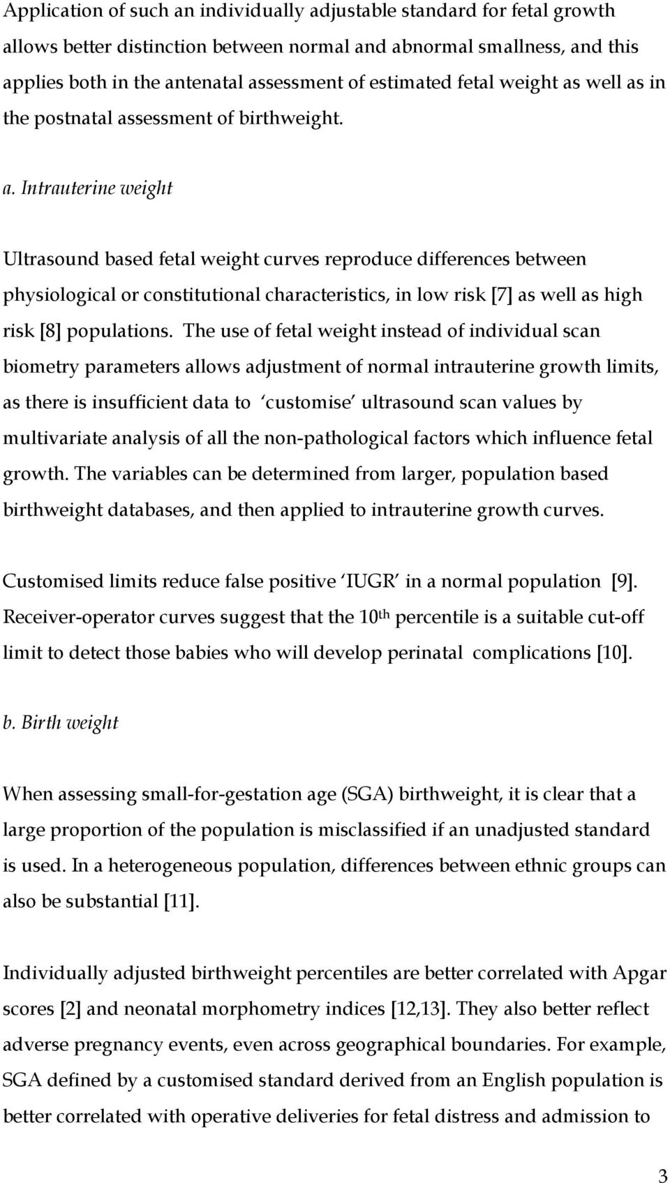 well as in the postnatal assessment of birthweight. a. Intrauterine weight Ultrasound based fetal weight curves reproduce differences between physiological or constitutional characteristics, in low risk [7] as well as high risk [8] populations.