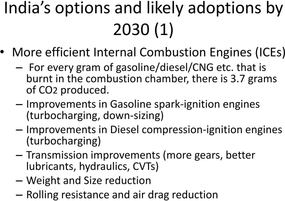 Improvements in Gasoline spark-ignition engines (turbocharging, down-sizing) Improvements in Diesel compression-ignition
